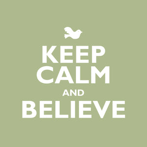 Keep Calm And BelieveKeep Calm And Believe