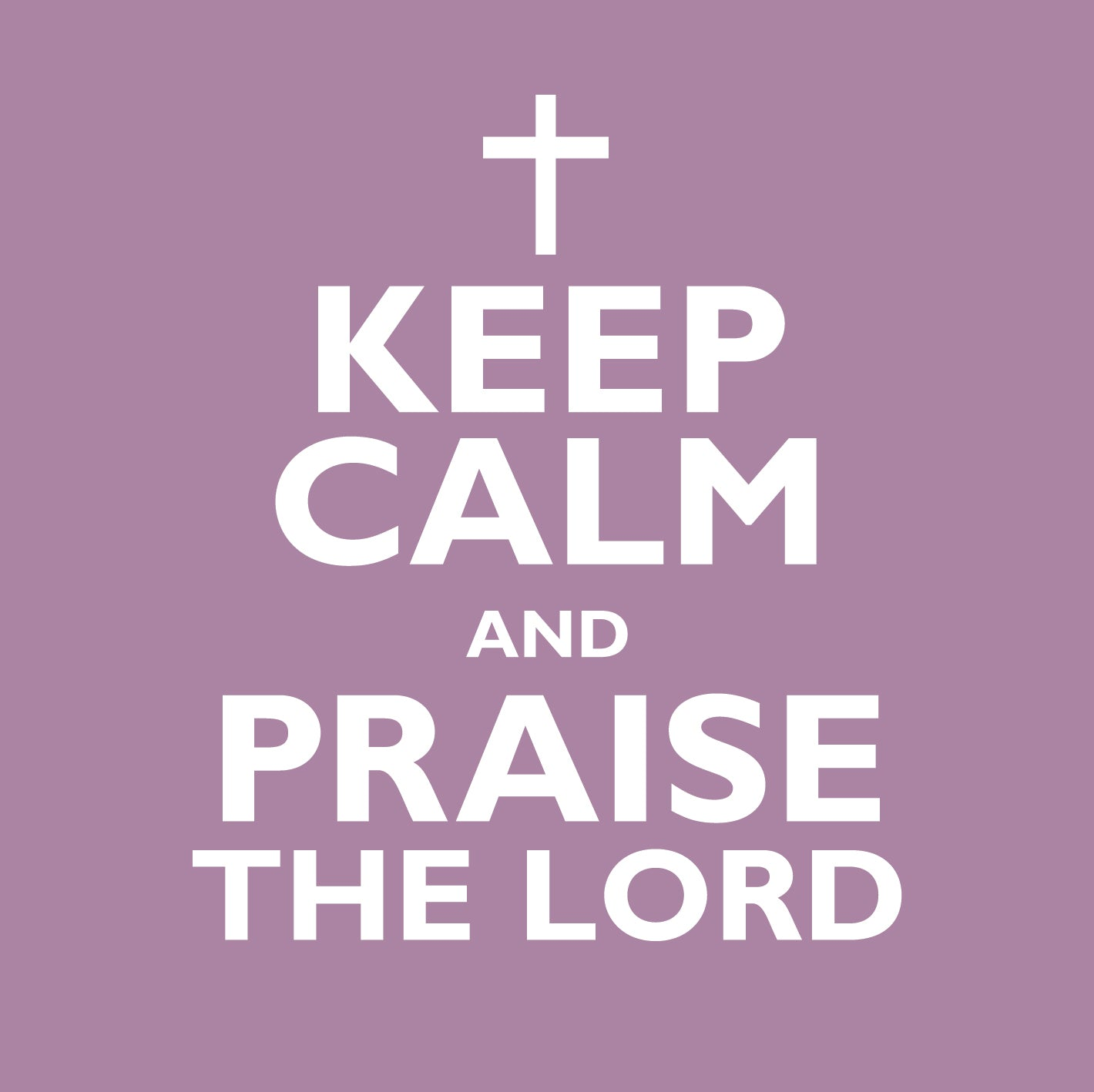 Keep Calm And Praise The LordKeep Calm And Praise The Lord