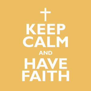 Keep Calm And Have FaithKeep Calm And Have Faith