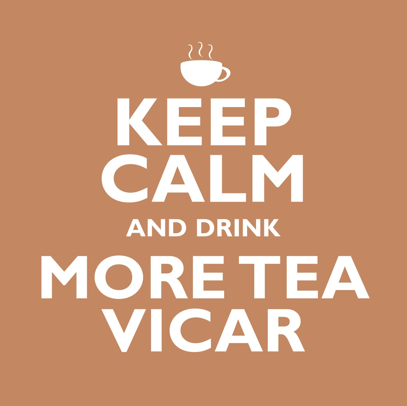 Keep Calm And Drink More Tea VicarKeep Calm And Drink More Tea Vicar