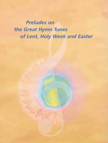 Preludes On Great Hymn Tunes Lent Easter & Holy WeekPreludes On Great Hymn Tunes Lent Easter & Holy Week