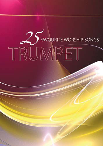 25 Favourite Worship Songs For Trumpet25 Favourite Worship Songs For Trumpet