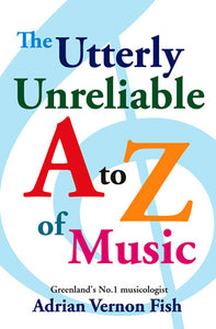 The Utterly Unreliable A To Z Of MusicThe Utterly Unreliable A To Z Of Music