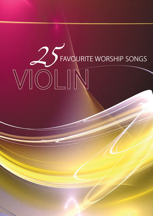 25 Favourite Worship Songs For Violin25 Favourite Worship Songs For Violin