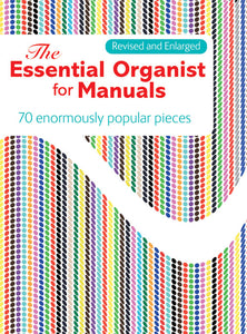 The Essential Organist For Manuals - RevisedThe Essential Organist For Manuals - Revised