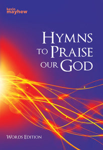 Hymns To Praise Our GodHymns To Praise Our God from Kevin Mayhew