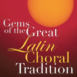 Gems Of The Great Latin Choral TraditionGems Of The Great Latin Choral Tradition