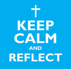 Keep Calm And ReflectKeep Calm And Reflect