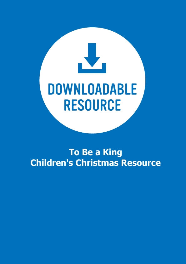 To Be A King - Children's Christmas Resource (Pdf)To Be A King - Children's Christmas Resource (Pdf)