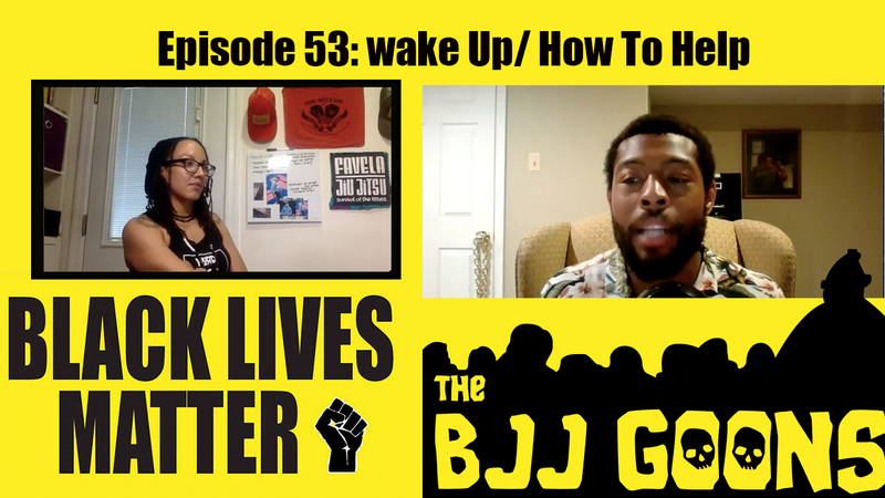 BJJ Goons Episode 53: Wake Up/ How to Help