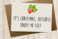It's Christmas Bitches! Enjoy Yo Self