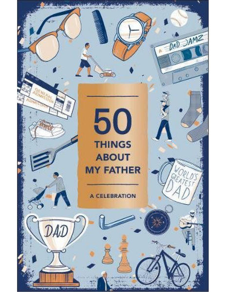 50 THINGS ABOUT MY FATHER A Celebration (Fill-in Gift Book)