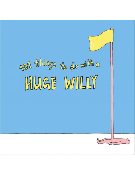 101 THINGS TO DO WITH A HUGE WILLY