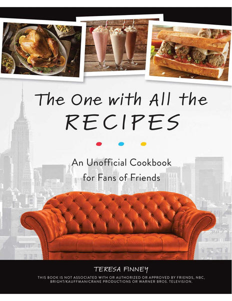 THE ONE WITH ALL THE RECIPES An Unofficial Cookbook for Fans of Friends