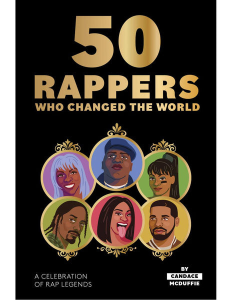 50 RAPPERS WHO CHANGED THE WORLD, A Celebration of Rap Legends