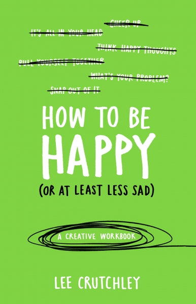 How To Be Happy (Or At Least Less Sad) - Lee Crutchley