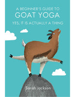 A BEGINNER'S GUIDE TO GOAT YOGA Yes, It Is Actually a Thing