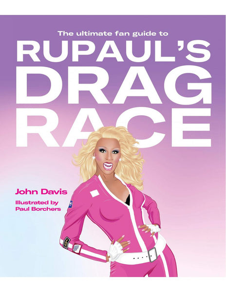 The Ultimate Fan Guide to RuPaul`s Drag