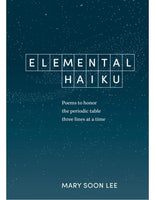ELEMENTAL HAIKU Poems to Honor the Periodic Table, Three Lines at a Time