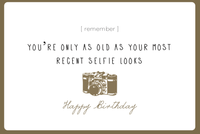 YOU'RE ONLY AS OLD AS YOUR MOST RECENT SELFIE LOOKS