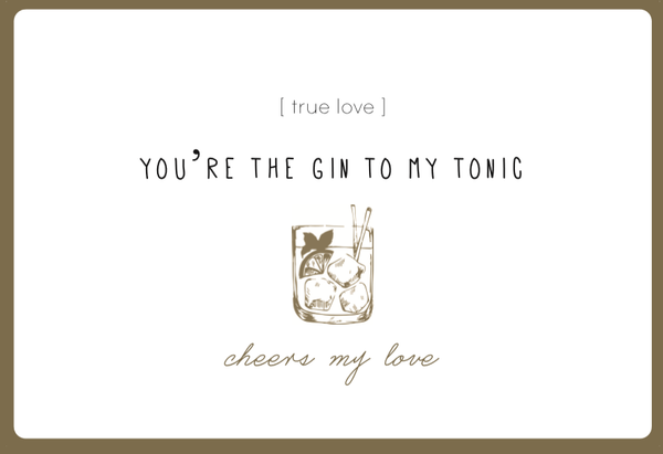You're The Gin To My Tonic