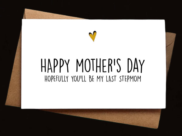 Happy Mother's Day! Hopefully you'll be my last stepmom