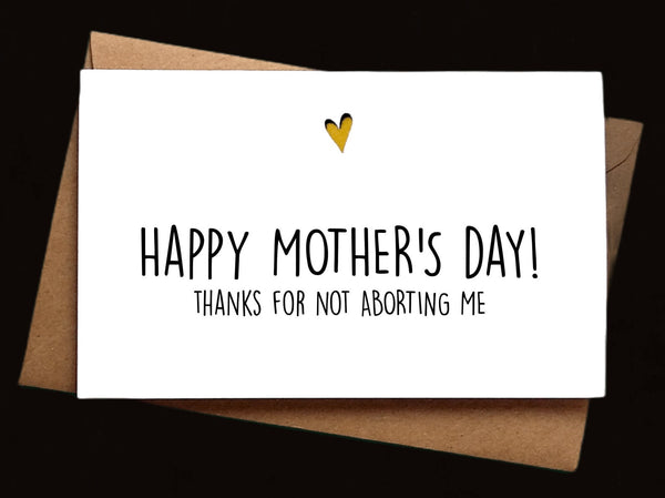Happy Mother's Day! Thanks for not aborting me