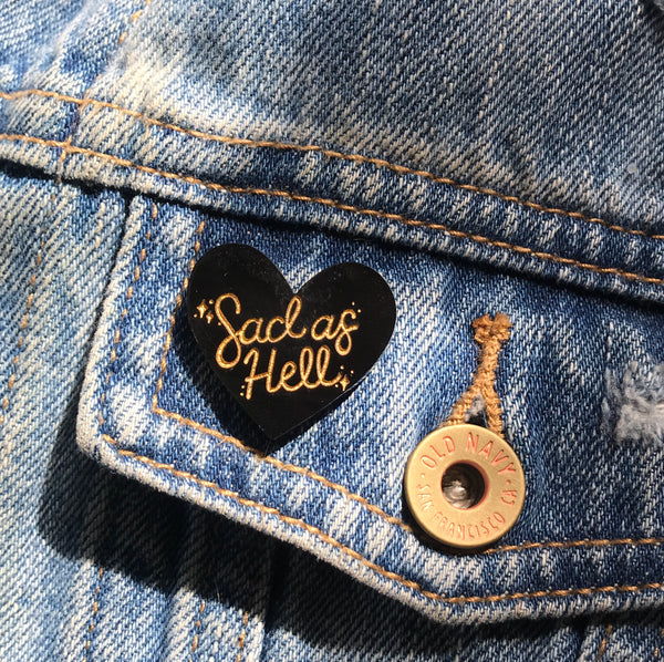 sad as hell heart pin
