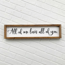 Load image into Gallery viewer, All Of Me Loves All Of You Framed Sign