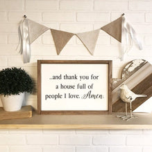 Load image into Gallery viewer, Thank You For A House Full Of People I Love, Amen Framed Sign