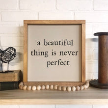 Load image into Gallery viewer, A Beautiful Thing Is Never Perfect Framed Sign