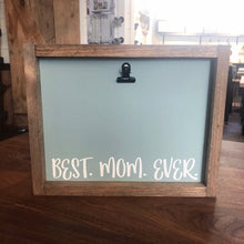 Load image into Gallery viewer, Best Mom Ever Picture Clip Framed Sign