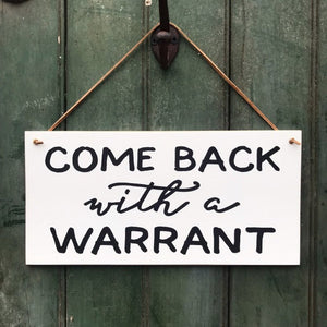 Come Back With A Warrant Hanging Sign