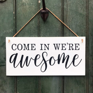 Come In We're Awesome Hanging Sign
