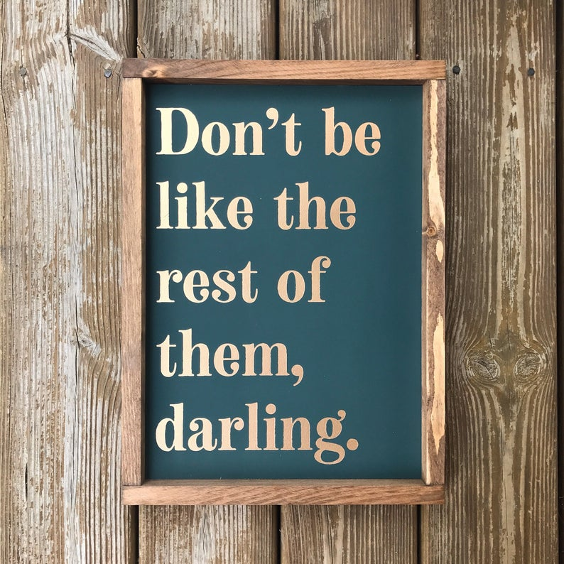 Don't Be Like The Rest Of Them, Darling Framed Sign