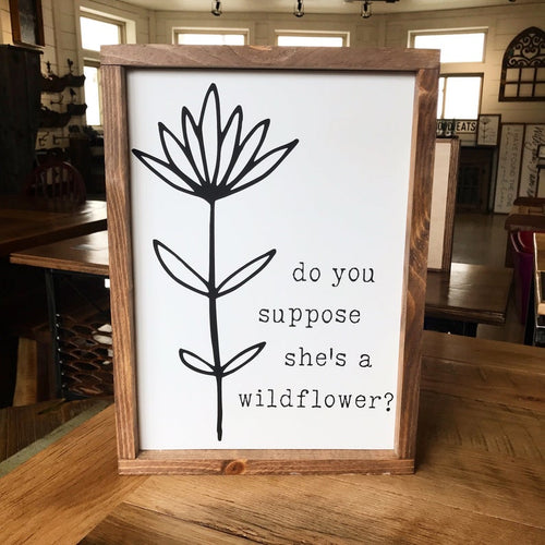 Do You Suppose She's A Wildflower Framed Sign