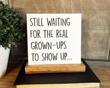 Load image into Gallery viewer, Still Waiting For The Real Grown Ups To Show Up Mini Tabletop Sign