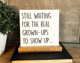 Still Waiting For The Real Grown Ups To Show Up Mini Tabletop Sign