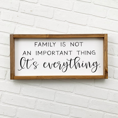 Family Is Not An Important Thing It's Everything Framed Sign