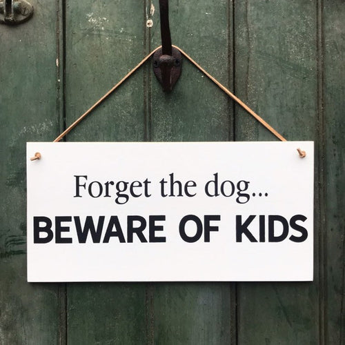Forget The Dogs Beware Of Kids Hanging Sign