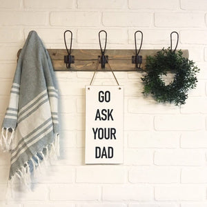 Go Ask Your Dad Hanging Sign