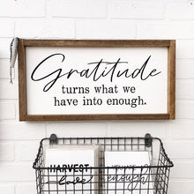 Load image into Gallery viewer, Gratitude Turns What We Have Into Enough Framed Sign