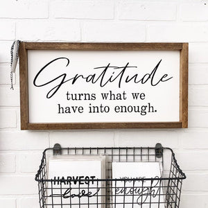 Gratitude Turns What We Have Into Enough Framed Sign