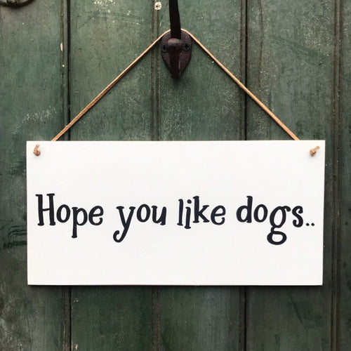 Hope You Like Dogs Hanging Sign