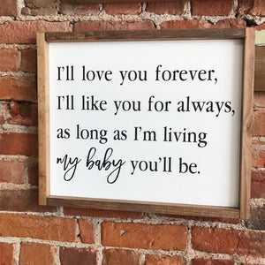 I'll Love You Forever, I'll Like You For Always Framed Sign