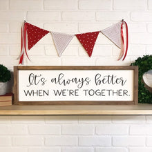 Load image into Gallery viewer, It's Always Better When We're Together Framed Sign