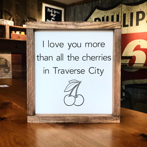 I Love You More Than All The Cherries In Traverse City Framed Sign
