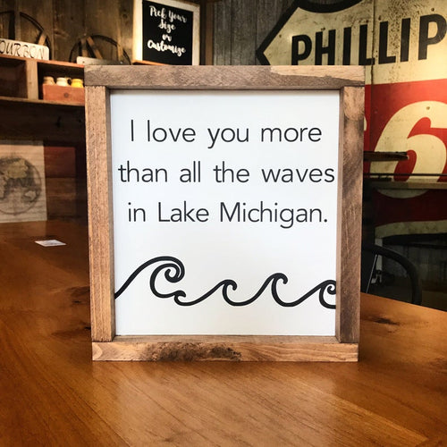 I Love You More Than All The Waves In Lake Michigan Framed Sign