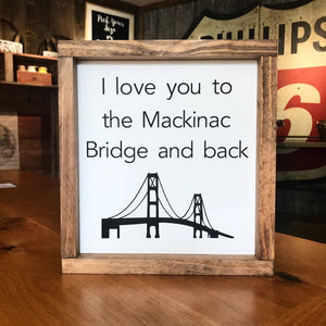 I Love You To The Mackinac Bridge And Back Framed Sign