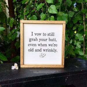 I Vow To Still Grab Your Butt Even When We're Old and Wrinkly Framed Sign